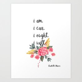 """Charlotte Mason """"I am. I can. I ought. I will."""" Quote with Watercolor Flowers Art Print"""