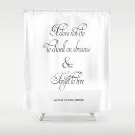 It Does Not Do To Dwell On Dreams And Forget To Live - Dumbledore Potter Quote Shower Curtain