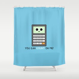 You can count on me Shower Curtain