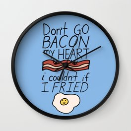 Don't Go BACON my HEART Wall Clock