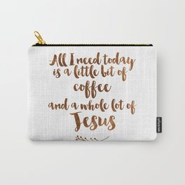 All I need today is a little bit of coffee and a whole lot of Jesus Carry-All Pouch