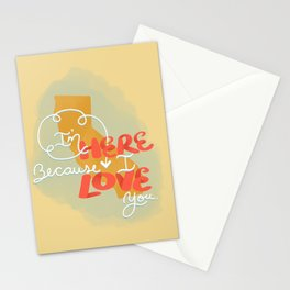I'm here because I love you… Stationery Cards