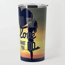 Do What You Love, Love What You Do Travel Mug