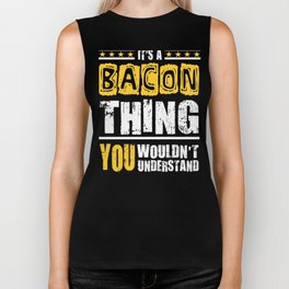 Bacon Thing You Wouldn't Understand  Biker Tank