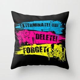 Exterminate! Delete! Forget.. Throw Pillow