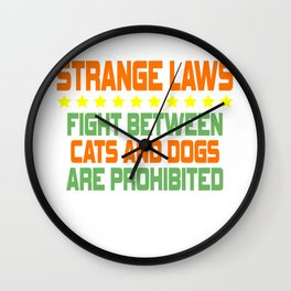 """""""Strange Laws Fight Between Cats and Dogs Are Prohibited"""" tee design for you! Makes a cool gift!  Wall Clock"""