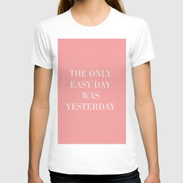 The Only Easy Day Was Yesterday T-shirt