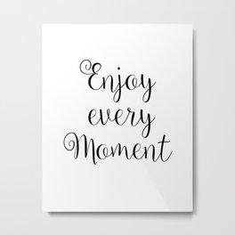 Enjoy Every Moment, printable, enjoy every moment printable, printable quotes Metal Print