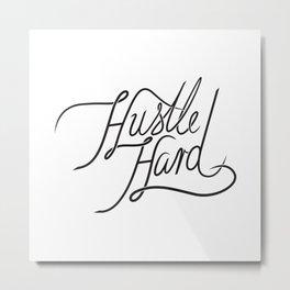 Hustle Hard Metal Print