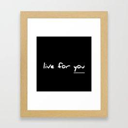 Live for you Framed Art Print
