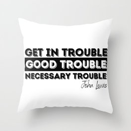 Rep John Lewis quotes / get in good trouble, necessary trouble Throw Pillow