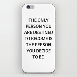 THE ONLY PERSON YOU ARE DESTINED TO BECOME IS THE PERSON YOU DECIDE TO BE iPhone Skin