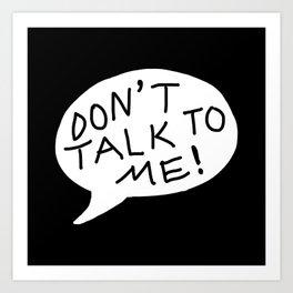 don't talk to me Art Print