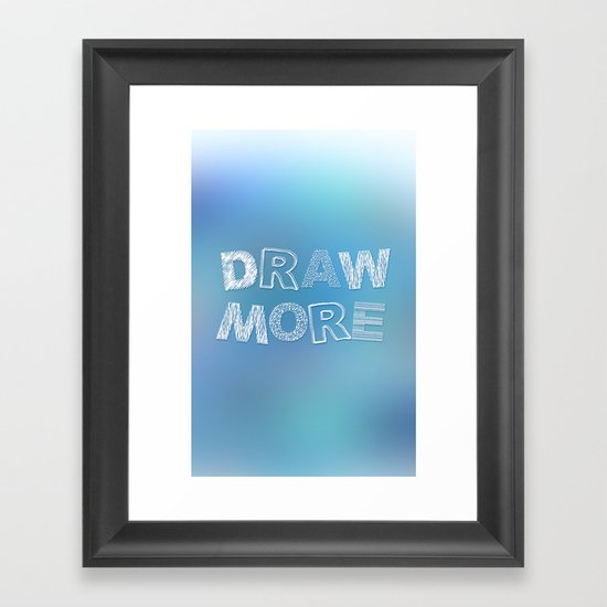 Draw more! Framed Art Print