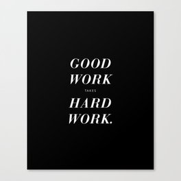 Good Work Takes Hard Work - black Canvas Print