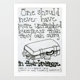 unfinished bussiness Art Print