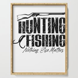 Hunting and Fishing - Nothing else Matters Serving Tray
