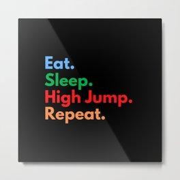 Eat. Sleep. High Jump. Repeat. Metal Print