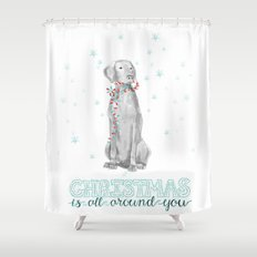 CHRISTMAS IS ALL AROUND YOU Shower Curtain