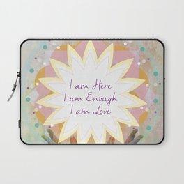 Affirmations: I am Here, I am Enough, I am Love Laptop Sleeve