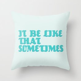 It be like that sometimes Throw Pillow