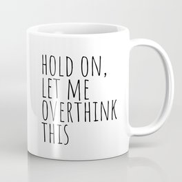 Hold on, let me overthink this Coffee Mug