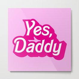 Yes, Daddy Parody DDLG design Metal Print