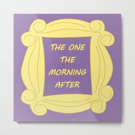 the One the Morning After - Season 3 Episode 16 - Friends - Sitcom TV Show Metal Print