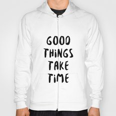 GOOD THINGS TAKE TIME Hoody