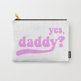 yes, daddy? Carry-All Pouch