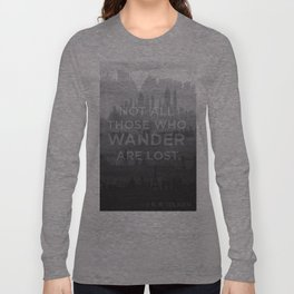 """Not all those who wander are lost"" -- J. R. R. Tolkien quote poster Long Sleeve T-shirt"