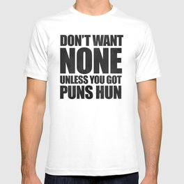 Don't Want None Unless You Got Puns Hun T-shirt