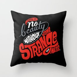 There is no beauty without some strangeness. Throw Pillow