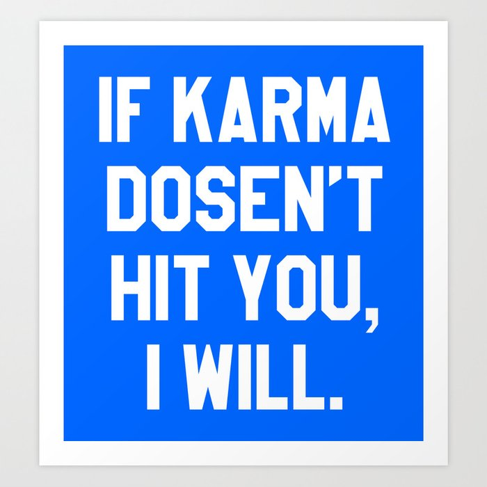IF KARMA DOESN'T HIT YOU I WILL (Blue) Art Print