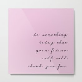 Do something today that your future self will thank you for - lovely humor lettering violet backgrou Metal Print