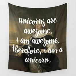 unicorns are awesome. i am awesome. therefore, i am a unicorn. Wall Tapestry