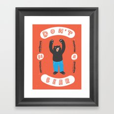 Don't be a bear Framed Art Print