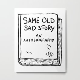 Same Old Sad Story : An Autobiography Metal Print