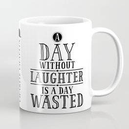 A Day Without Laughter Is A Day Wasted Coffee Mug