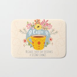 Coffee Because Every Day Deserves A Second Chance Bath Mat