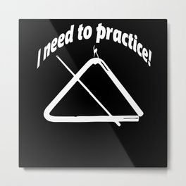 I Have To Practice Drummer Triangle Metal Print