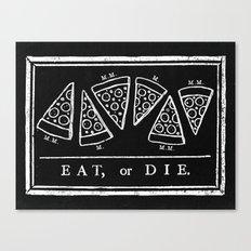 Eat, or Die (black) Canvas Print
