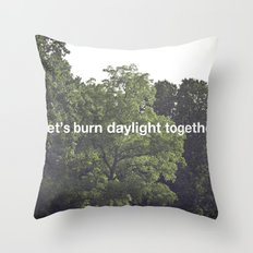 let's burn daylight together Throw Pillow