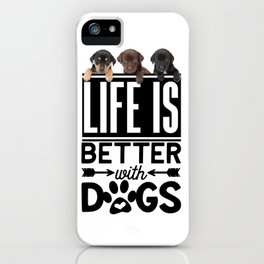 Life Is Better With Dogs iPhone Case