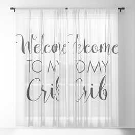 Welcome To My Crib, Nursery Quotes, Typography Prints Sheer Curtain