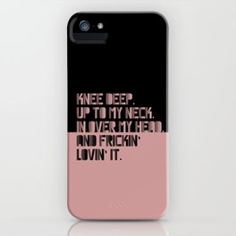 Knee Deep. Up To My Neck. In Over My Head. Pink-black iPhone Case