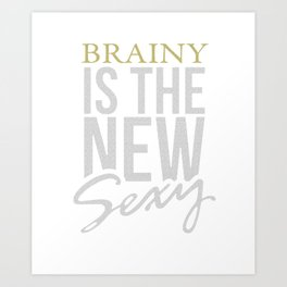 Brainy is the new Sexy, Gift, funny, science, smart Art Print