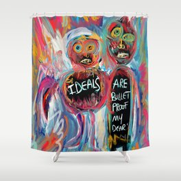 Ideals are bulletproof my dear Street Art Graffiti Shower Curtain