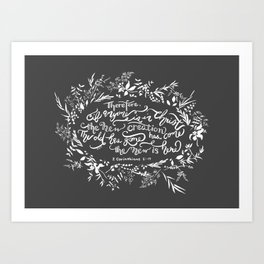 The New Creation- 2 Corinthians 5:17 Art Print