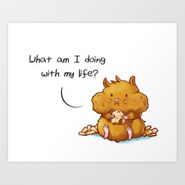 What Am I Doing With My Life? Art Print